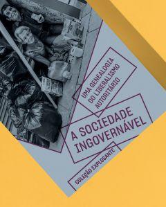 Sociedade ingovernável – Uma genealogia do liberalismo autoritário